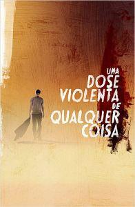 Uma Dose Violenta de Qualquer Coisa - poster