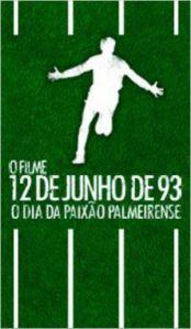 12 de Junho de 1993: O Dia da Paixão Palmeirense - O Filme - poster