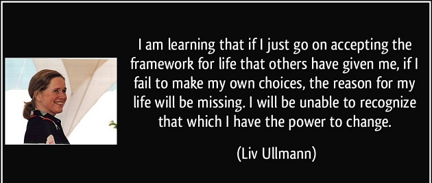 quote-i-am-learning-that-if-i-just-go-on-accepting-the-framework-for-life-that-others-have-given-me-if-i-liv-ullmann-334789